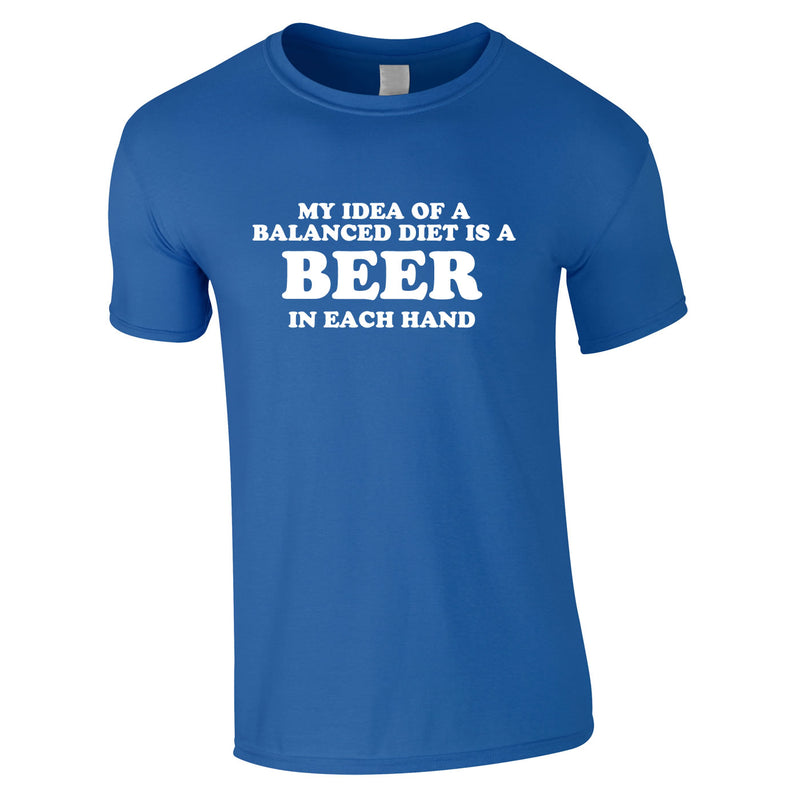 My Idea Of A Balanced Diet Is A Beer In Each Hand Tee In Royal