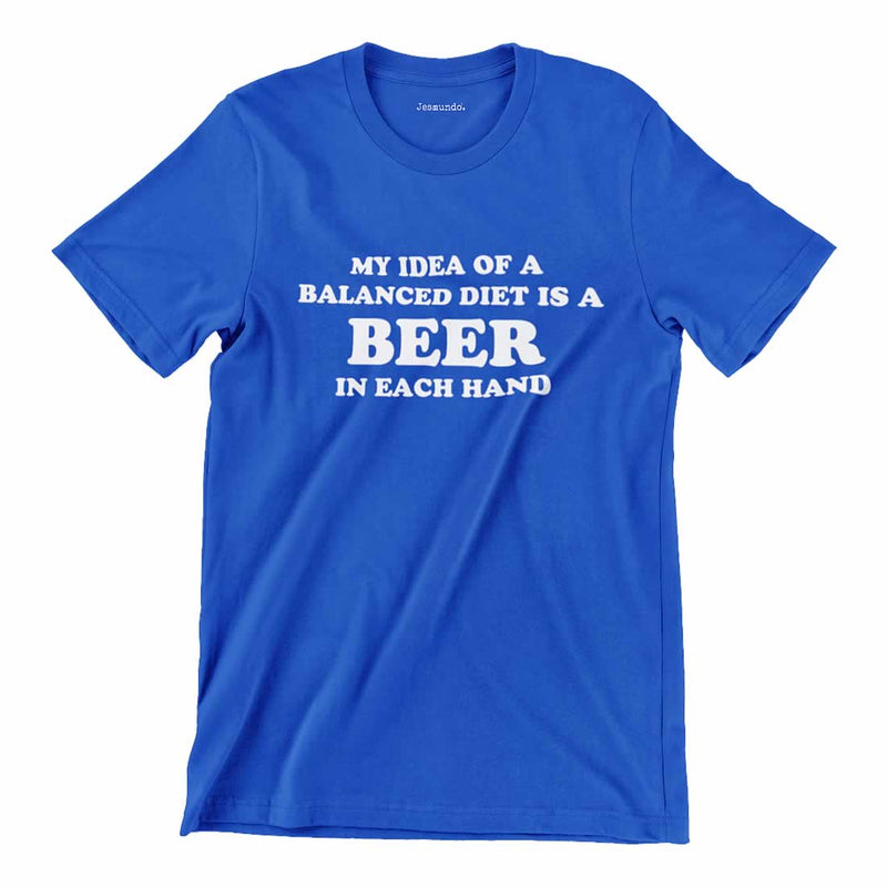 My Idea Of A Balanced Diet Is A Beer In Each Hand Shirt