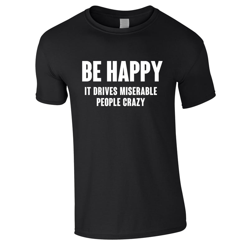 Be Happy It Drives Miserable People Crazy Tee In Black