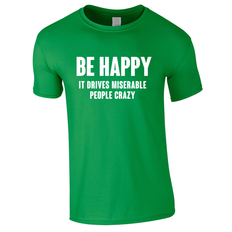 Be Happy It Drives Miserable People Crazy Tee In Green