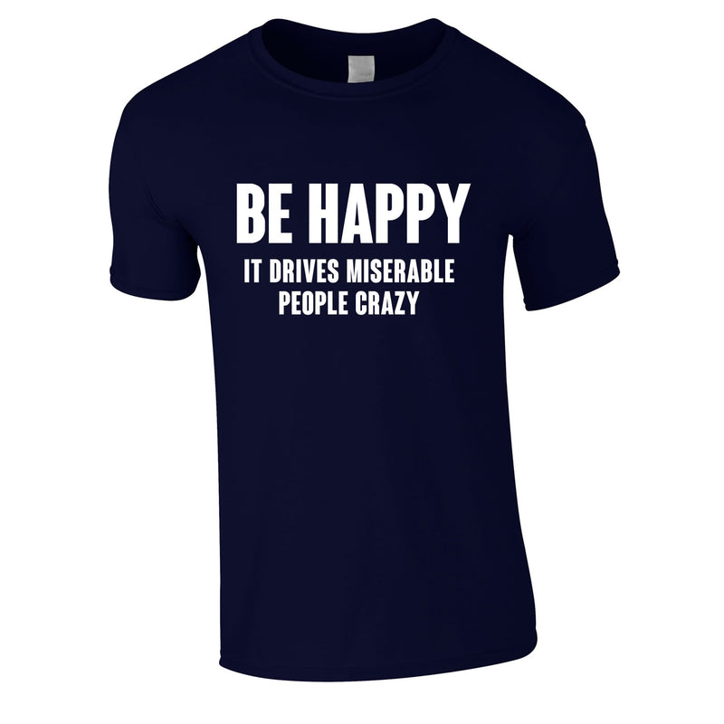 Be Happy It Drives Miserable People Crazy Tee In Navy