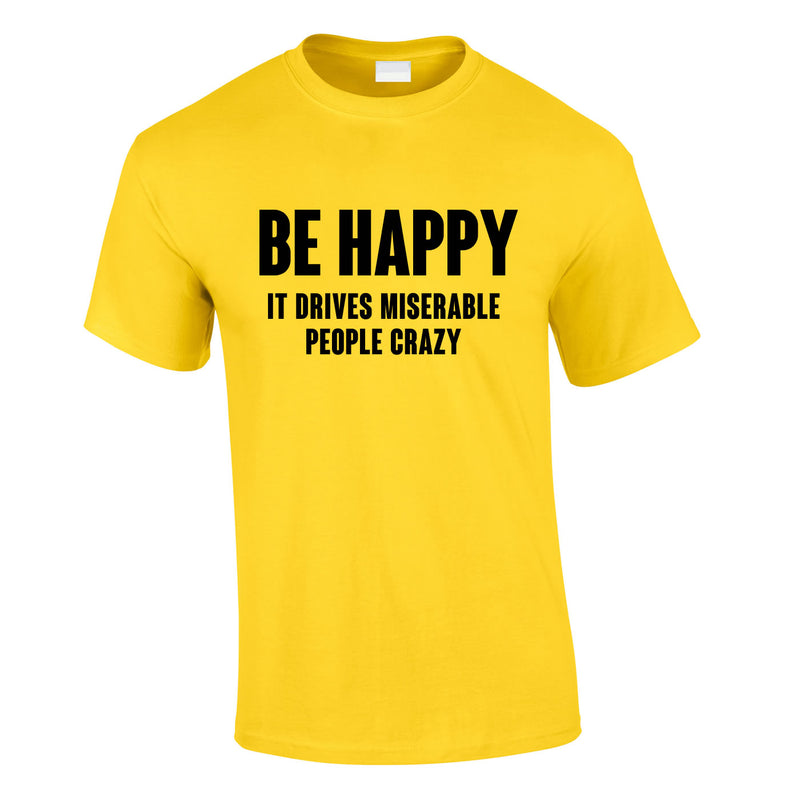 Be Happy It Drives Miserable People Crazy Tee In Yellow