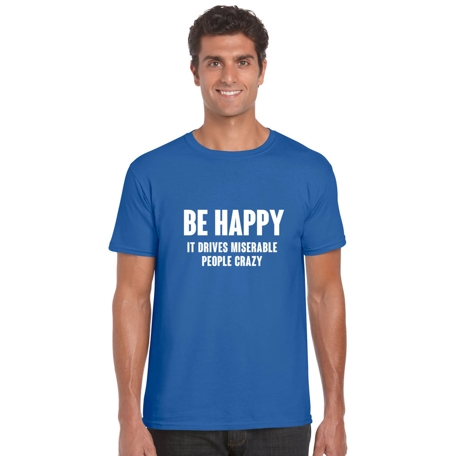Be Happy It Drives People Crazy T-Shirt Funny Party Sarcasm Shirt