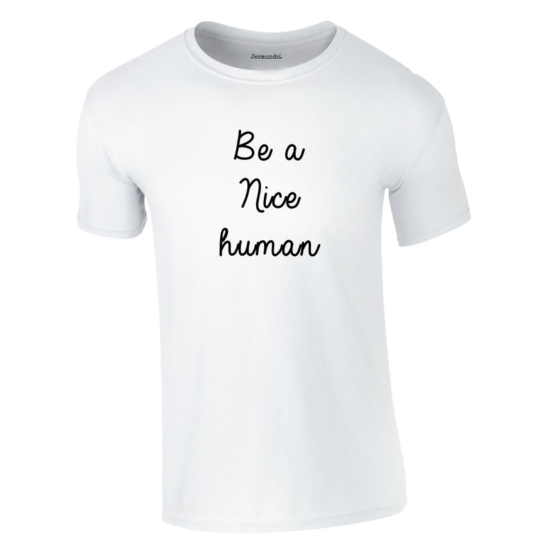 Be A Nice Human Tee In White