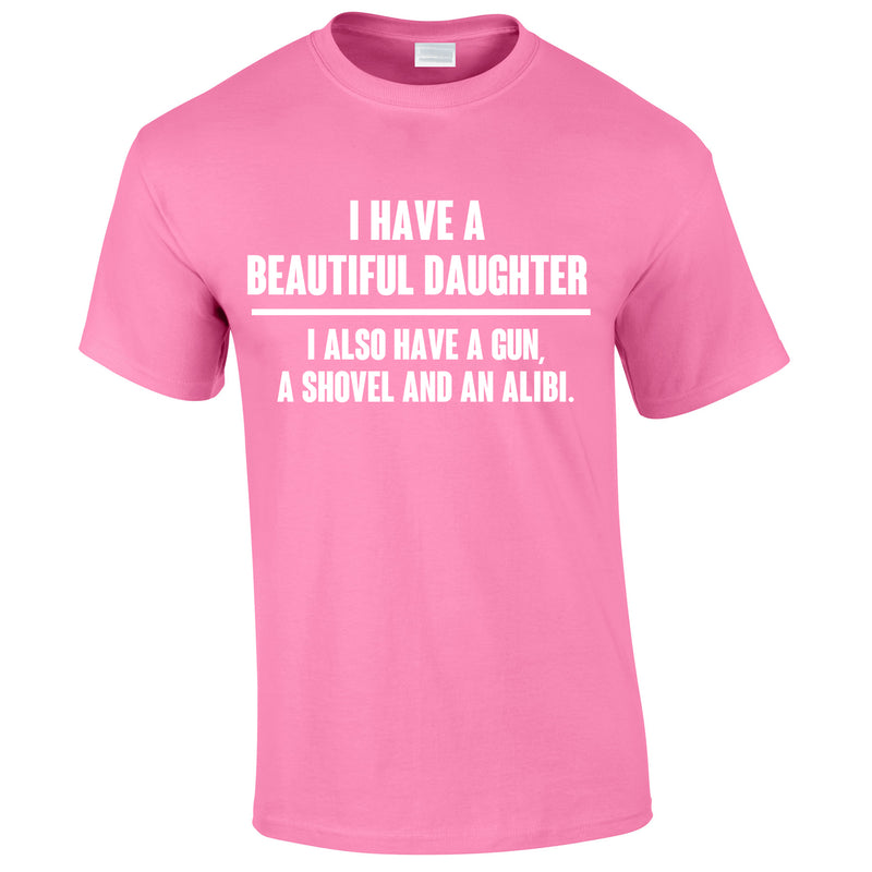I Have A Beautiful Daughter Gun, Shovel Alibi Tee In Pink