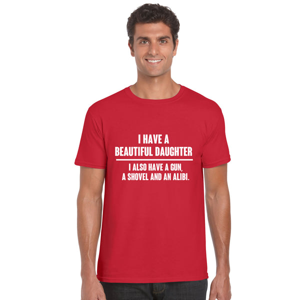 I Have A Beautiful Daughter Gun, Shovel Alibi T Shirt