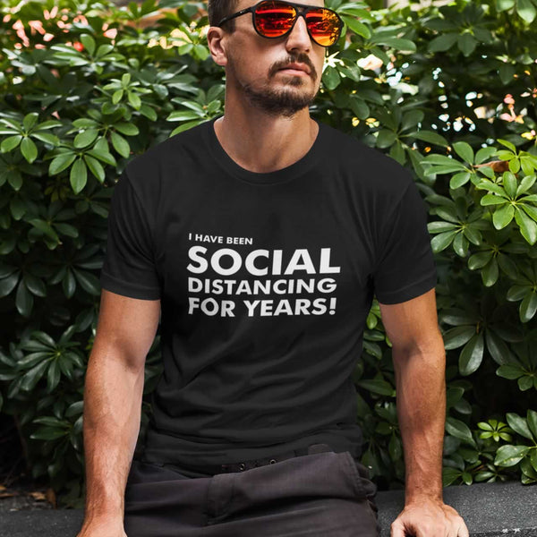 I Have Been Social Distancing For Years T Shirt