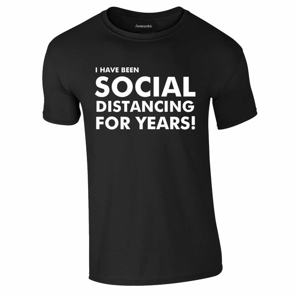 I Have Been Social Distancing For Years Tee In Black