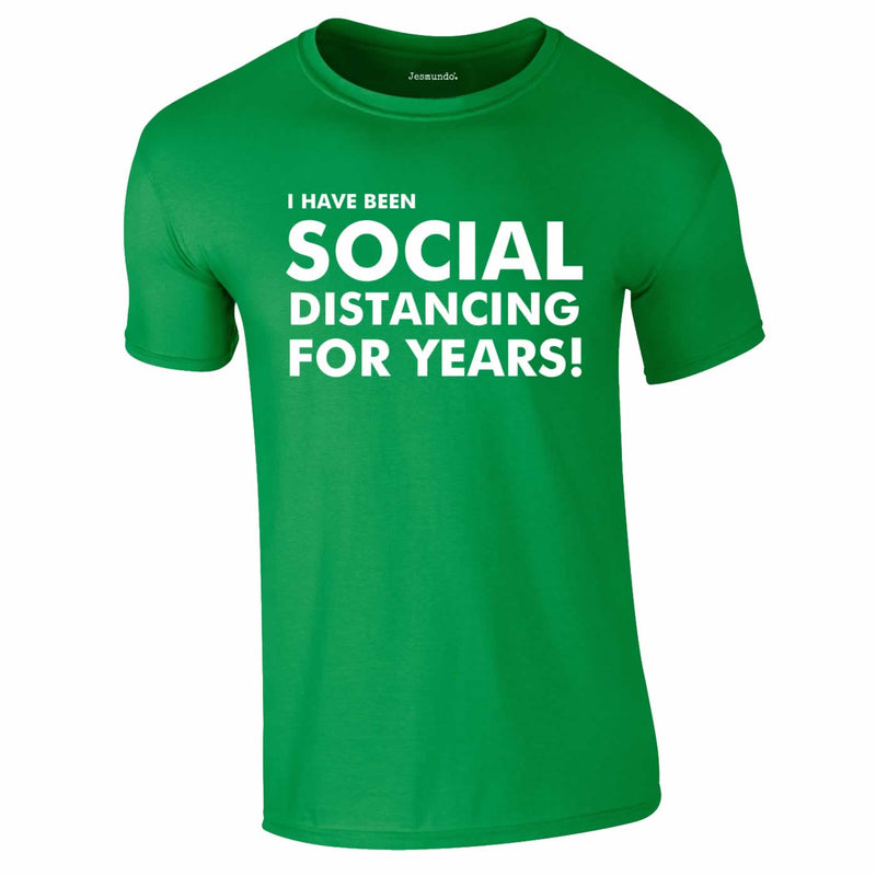 I Have Been Social Distancing For Years Tee In Green