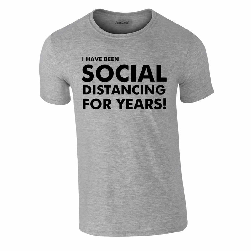 I Have Been Social Distancing For Years Tee In Grey