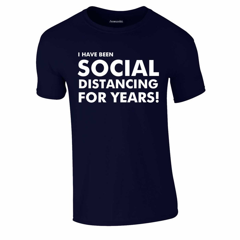 I Have Been Social Distancing For Years Tee In Navy