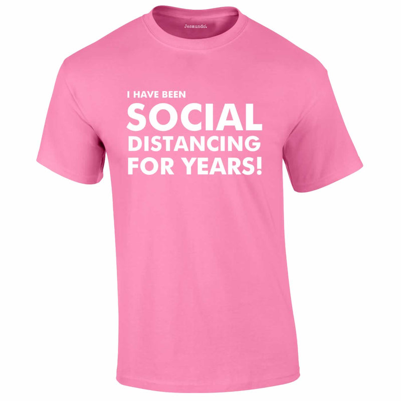 I Have Been Social Distancing For Years Tee In Pink