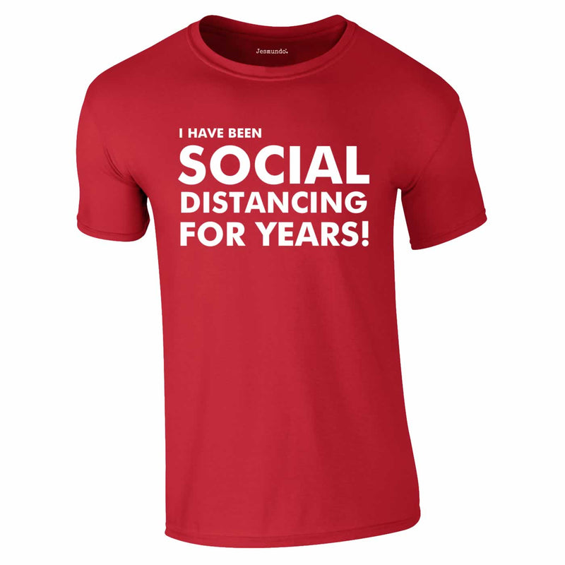 I Have Been Social Distancing For Years Tee In Red