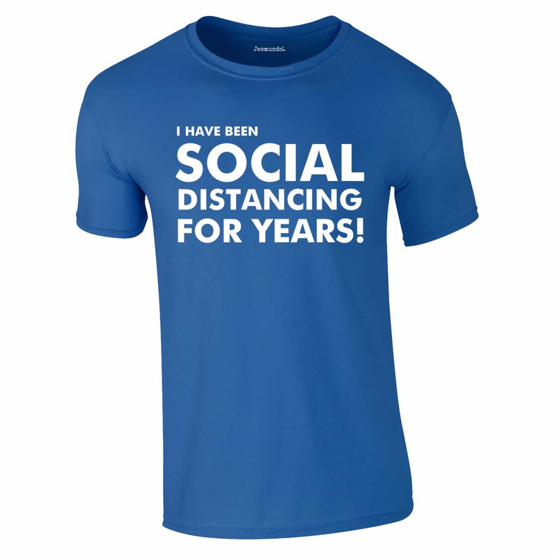 I Have Been Social Distancing For Years Tee In Royal