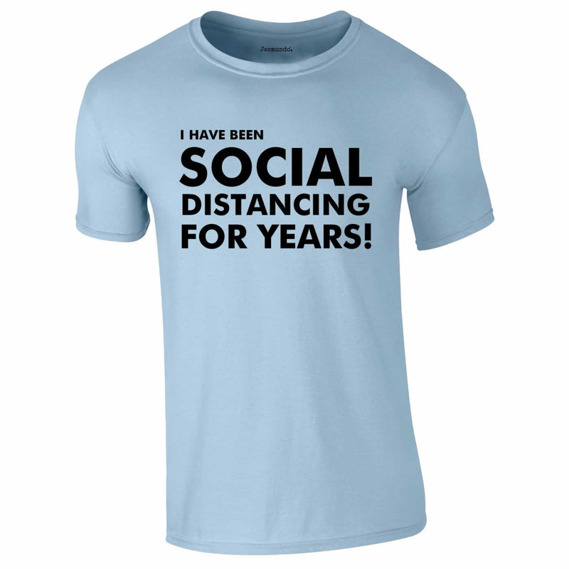 I Have Been Social Distancing For Years Tee In Sky