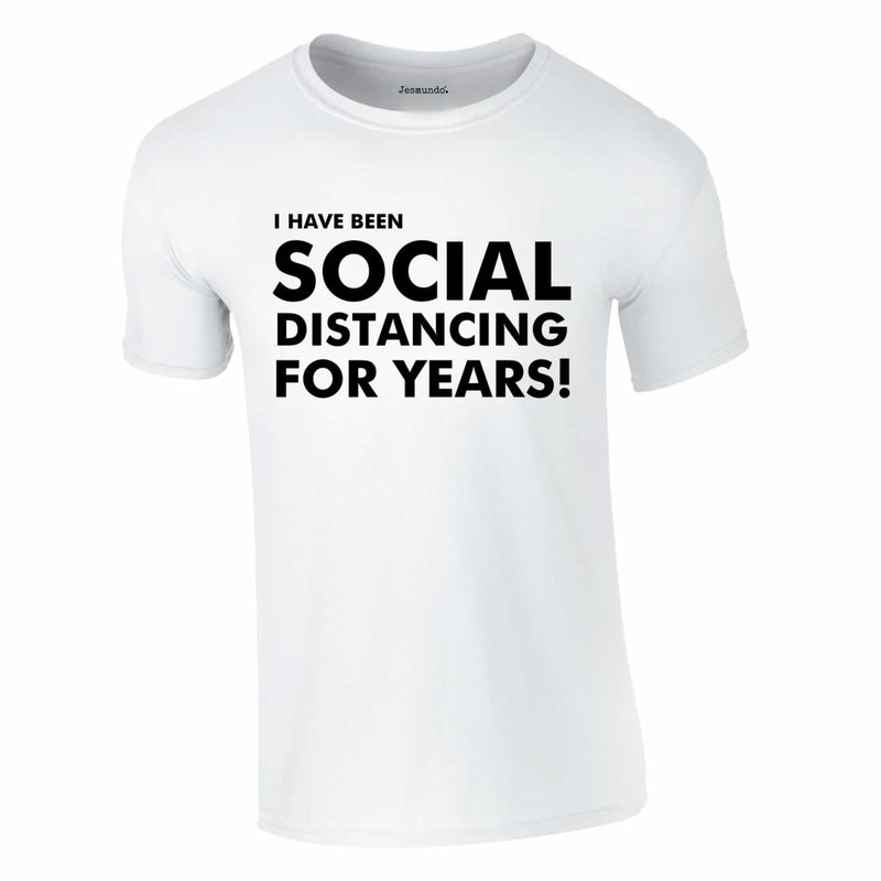 I Have Been Social Distancing For Years Tee In White