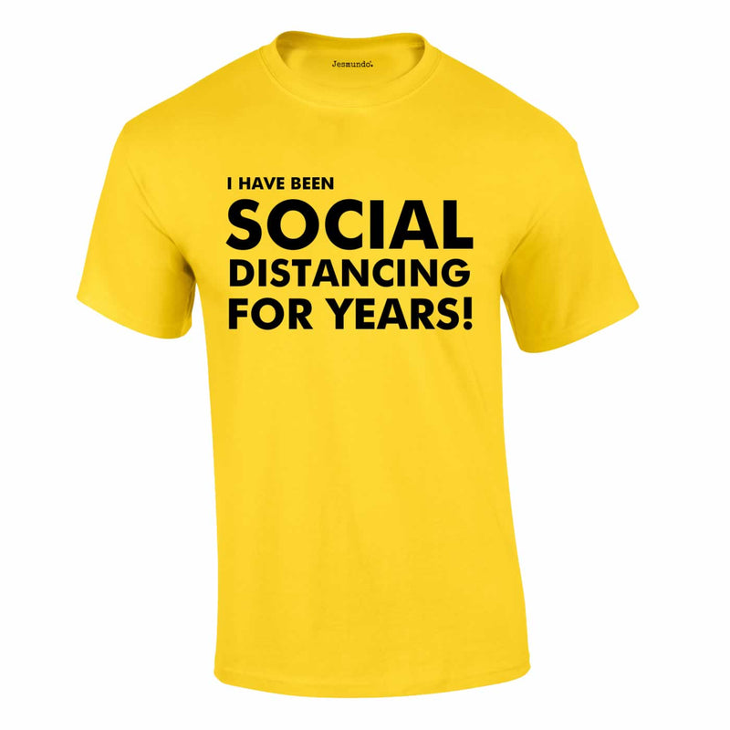 I Have Been Social Distancing For Years Tee In Yellow