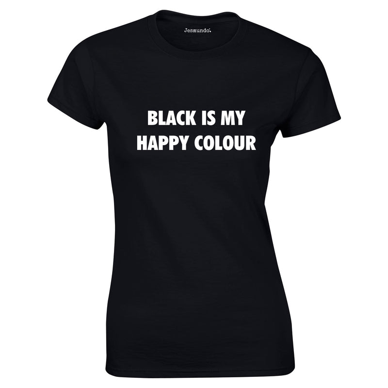 Black Is My Happy Colour Ladies Top Black