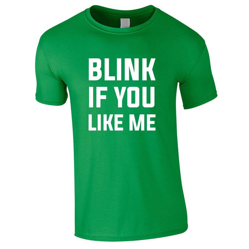 Blink If You Like Me Tee In Green