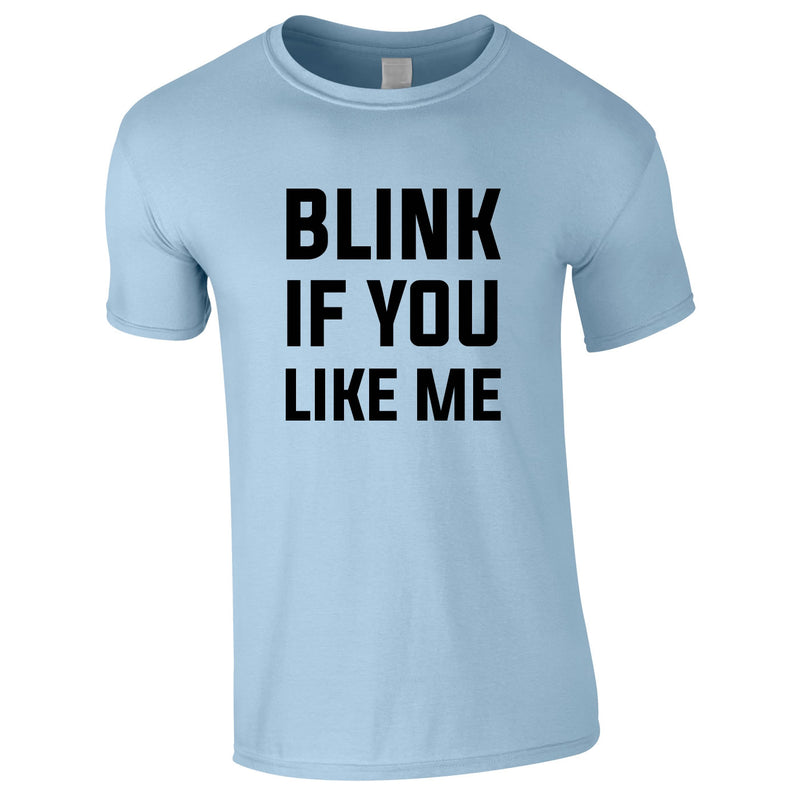 Blink If You Like Me Tee In Sky