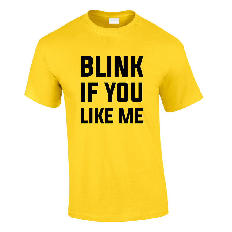 Blink If You Like Me Tee In Yellow