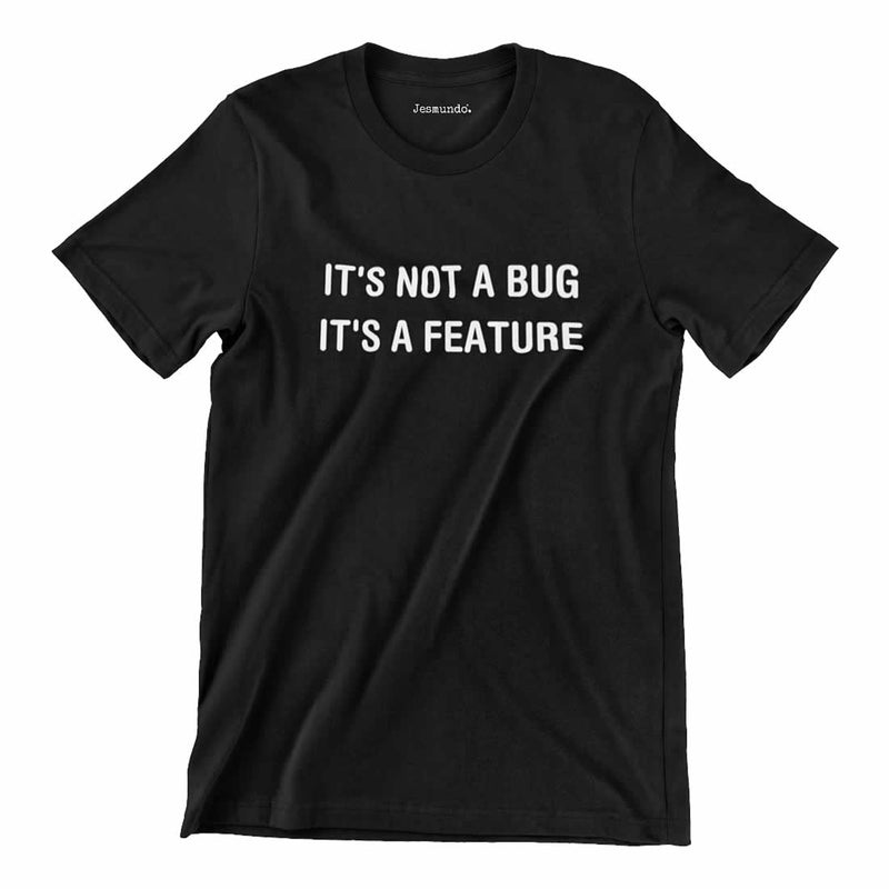 It's Not A Bug It's A Feature Shirt