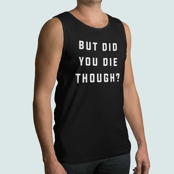 But Did You Die Though Men's Vest