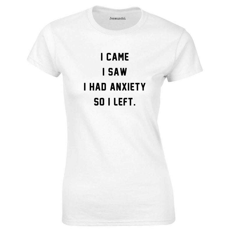 I Came I Saw I Had Anxiety So I Left Top In White