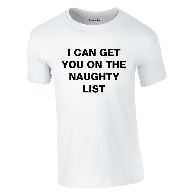 I Can Get You On The Naughty List Tee In White