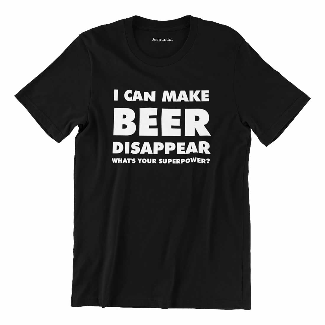 I Can Make Beer Disappear What's Your Super Power T Shirt