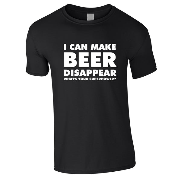 I Can Make Beer Disappear - What's Your Superpower Tee In Black