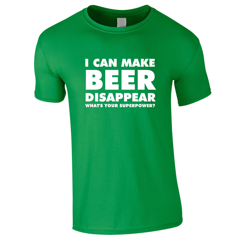 I Can Make Beer Disappear - What's Your Superpower Tee In Green