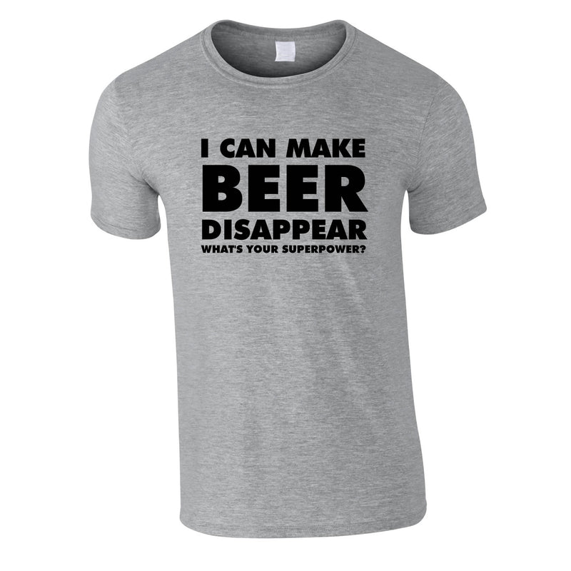 I Can Make Beer Disappear - What's Your Superpower Tee In Grey
