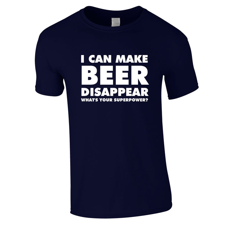 I Can Make Beer Disappear - What's Your Superpower Tee In Navy