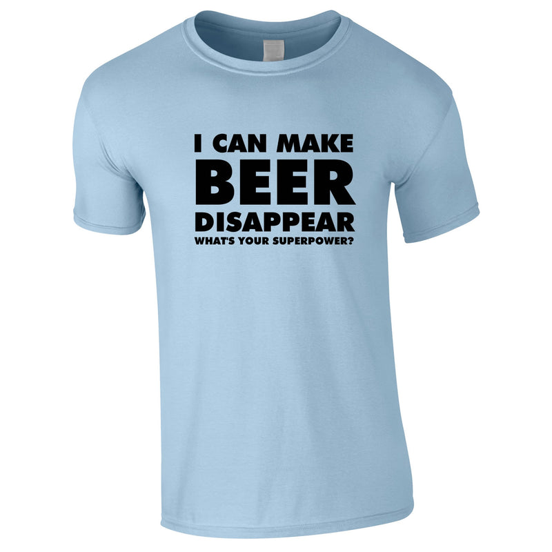 I Can Make Beer Disappear - What's Your Superpower Tee In Sky
