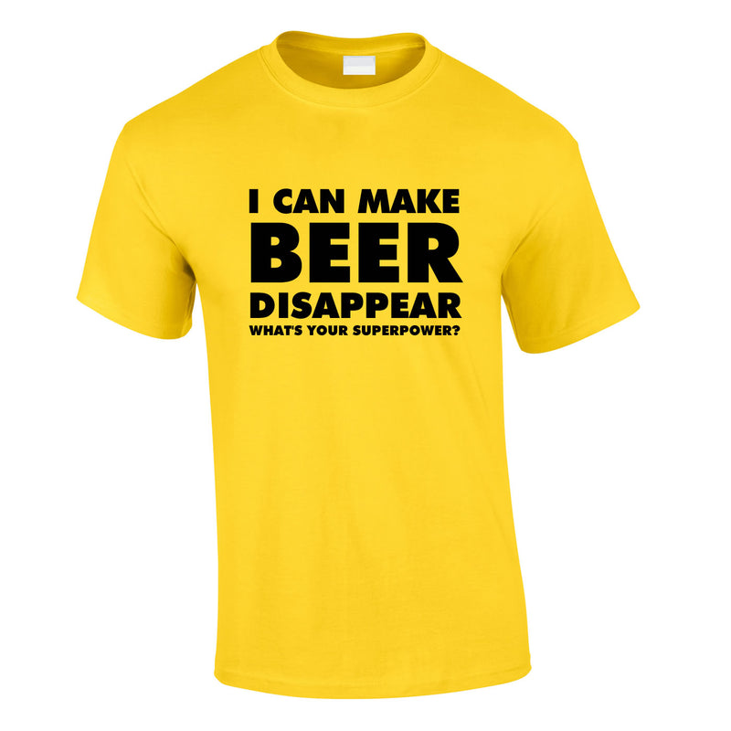 I Can Make Beer Disappear - What's Your Superpower Tee In Yellow