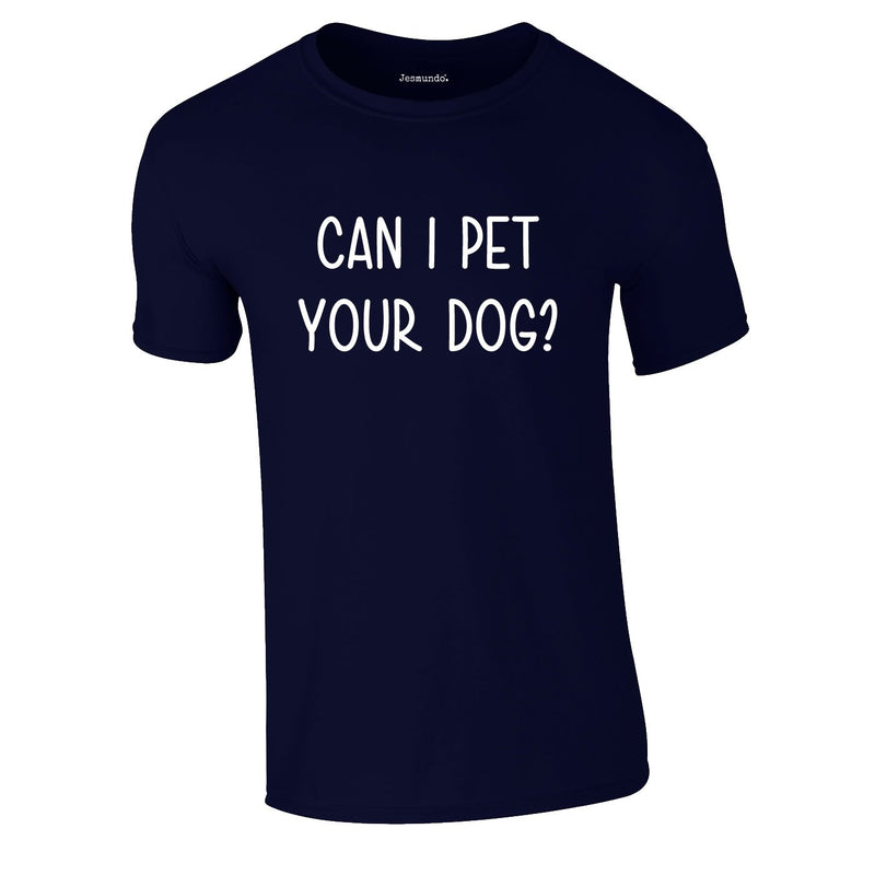 Can I Pet Your Dog Tee In Navy