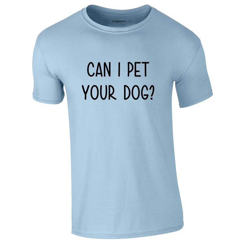 Can I Pet Your Dog Tee In Sky