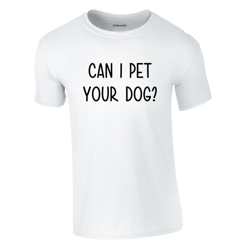 Can I Pet Your Dog Tee In White