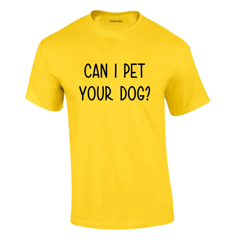 Can I Pet Your Dog Tee In Yellow