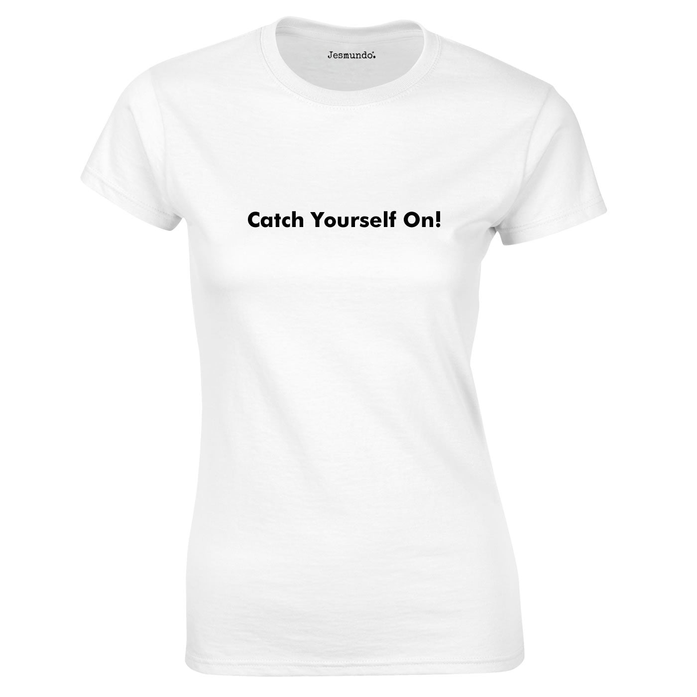 Catch Yourself On T Shirt