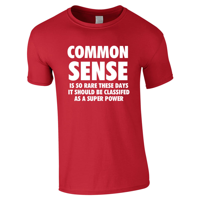 Common Sense Is So Rare These Days It Should Be Classed As A Super Power Tee In Red