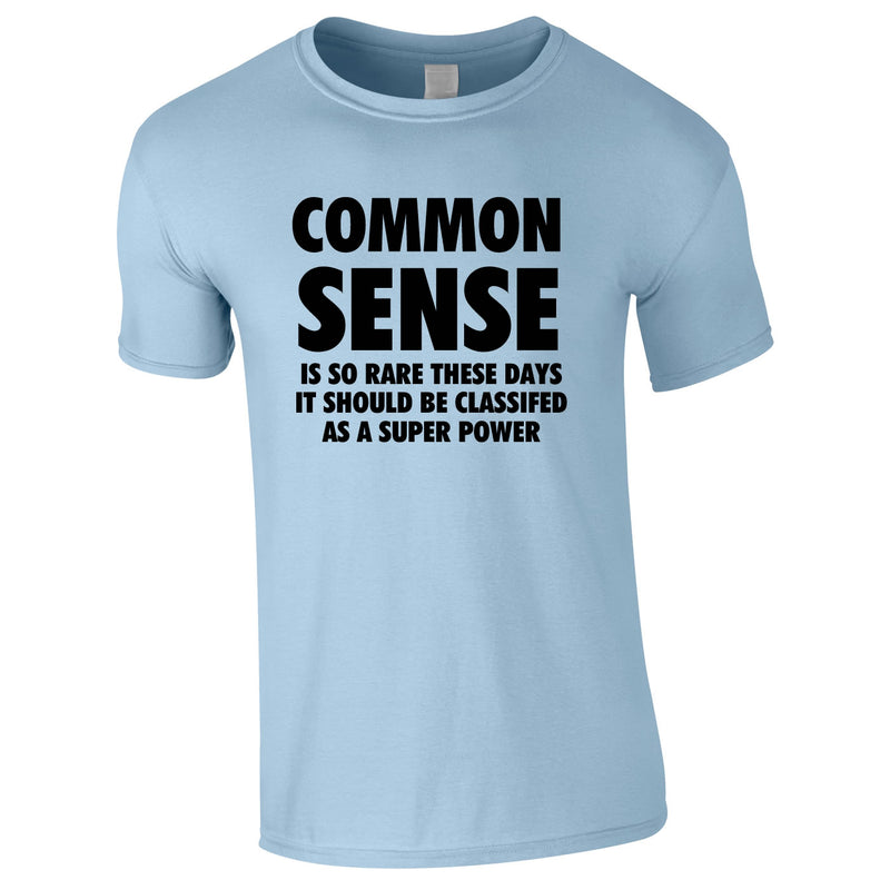 Common Sense Is So Rare These Days It Should Be Classed As A Super Power Tee In Sky
