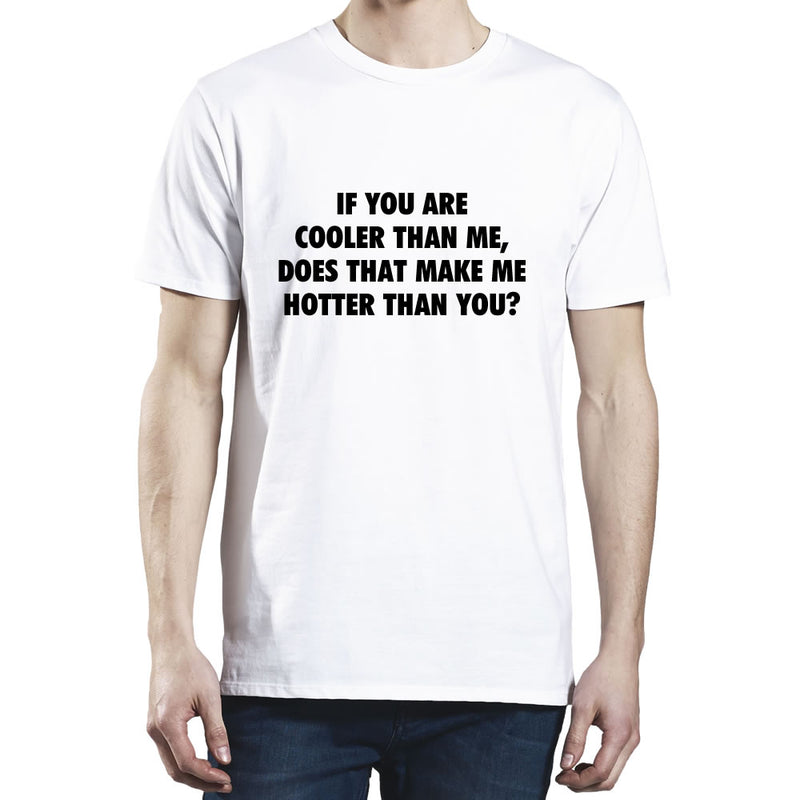 If You Are Cooler Than Me Does That Make Me Hotter Than You T-Shirt