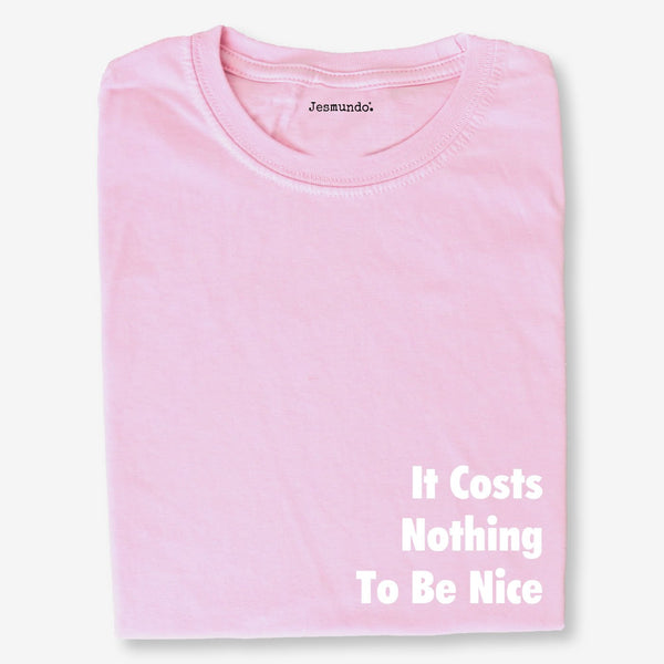 It Costs Nothing To Be Nice Tee