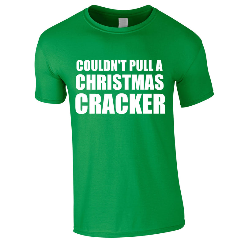 Couldn't Pull A Christmas Cracker Tee In Green
