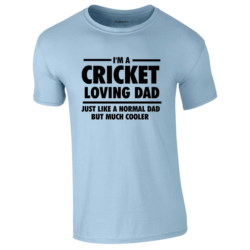 I'm A Cricket Loving Dad Tee In Sky
