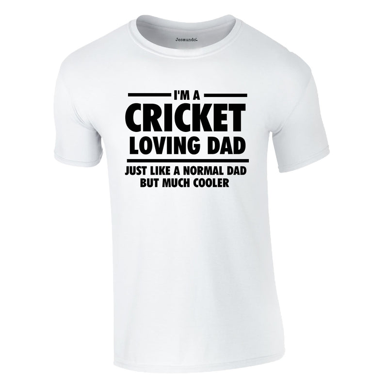I'm A Cricket Loving Dad Tee In White