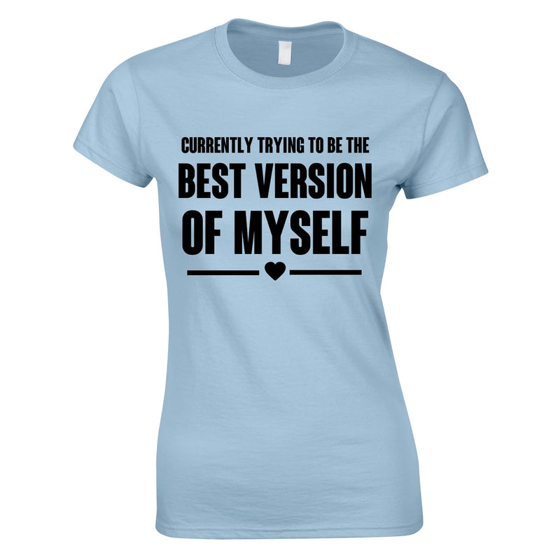 Trying To Be The Best Version Of Myself Tee In Sky