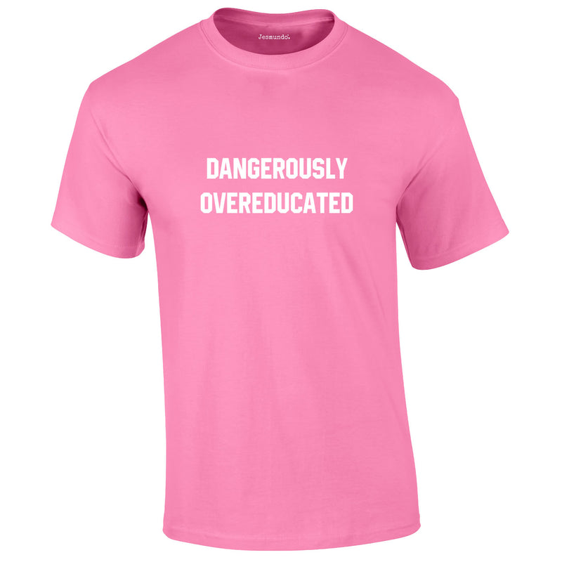 Dangerously Overeducated Tee In Pink